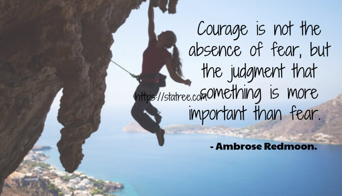 courage-is-not-the-absence-of-fear-but-the-judgment-that-something-is-more-important-than-fear