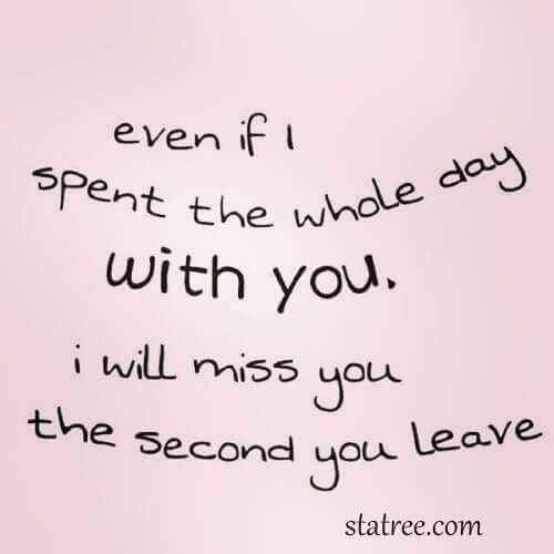 i will miss you the scond you leave