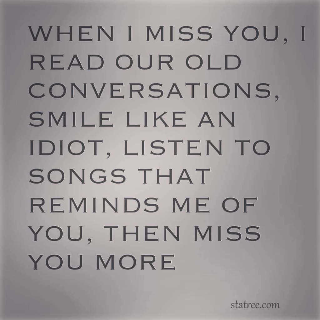 when i miss you, i read oud old conversations.