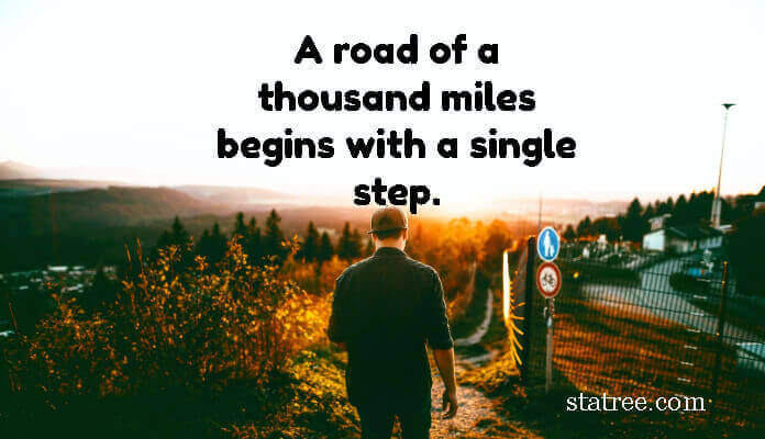 A road of a thousand miles begins with a single step.
