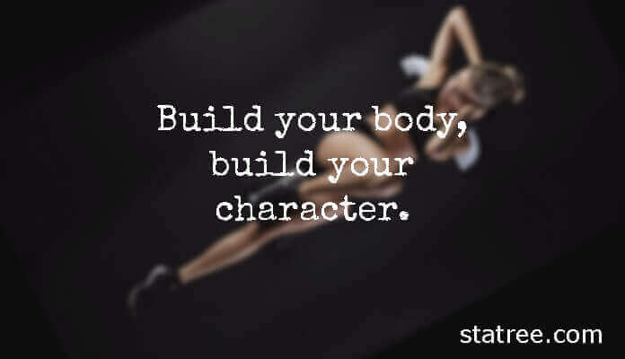 Build your body, build your character.