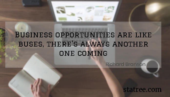 Business opportunities are like buses, there's always another one coming