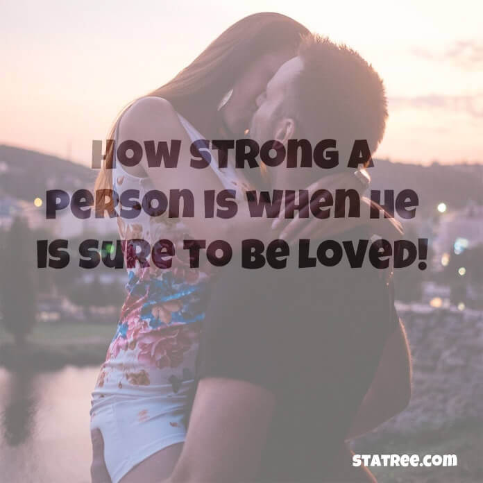How strong a person is when he is sure to be loved!