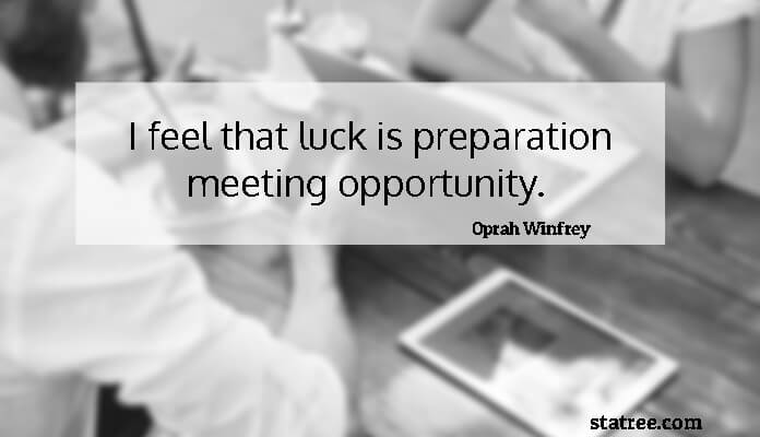 I feel that luck is preparation meeting opportunity.