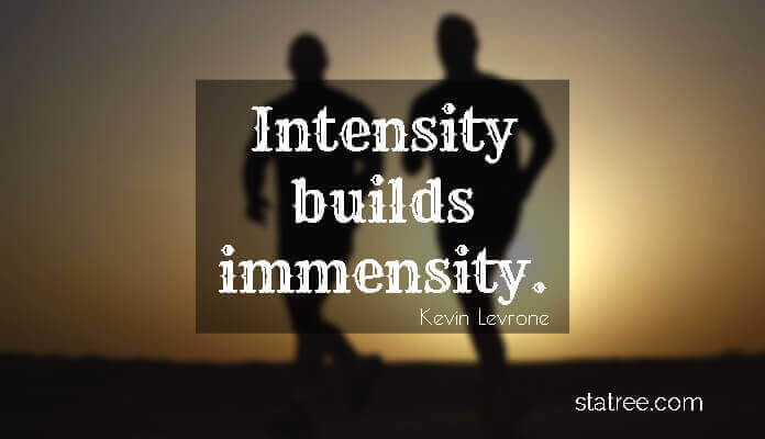 Intensity builds immensity