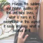 Love reveals the sublime and hidden qualities of the one who loves