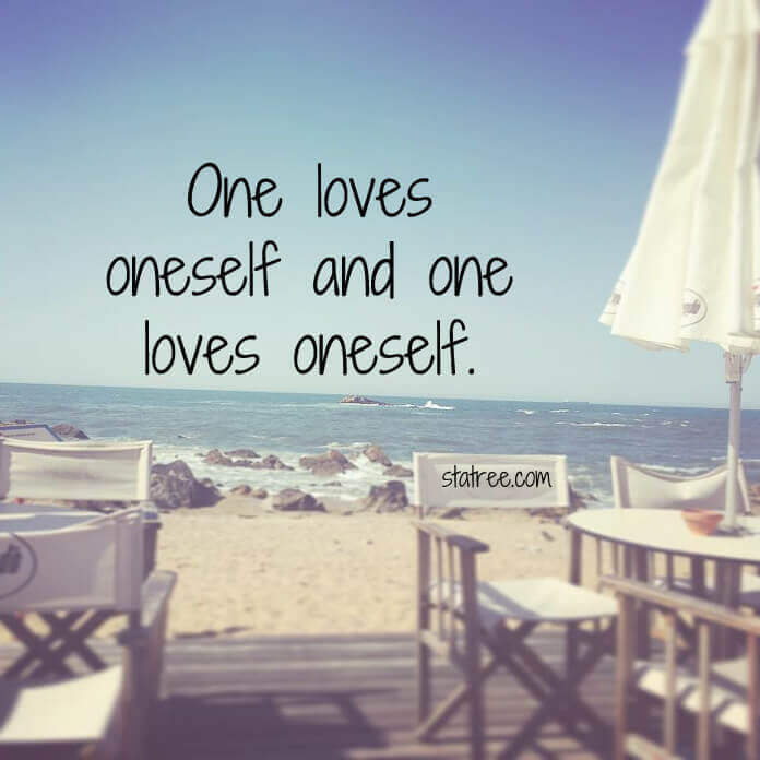 One loves oneself and one loves oneself
