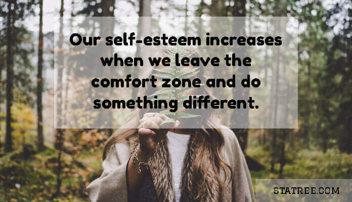 Our self-esteem increases when we leave the comfort zone and do something different.