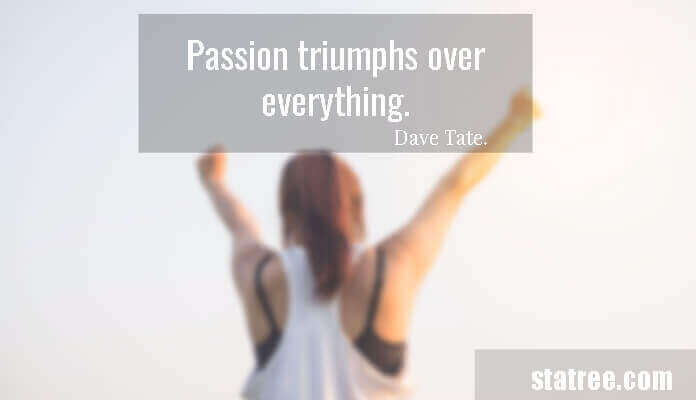 Passion triumphs over everything.