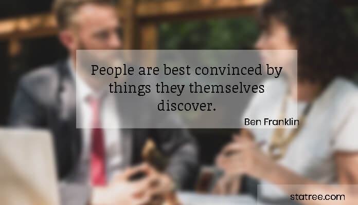People are best convinced by things they themselves discover.