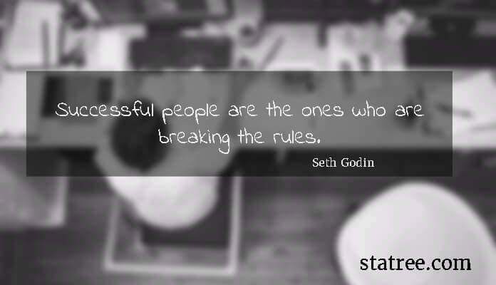Successful people are the ones who are breaking the rules.