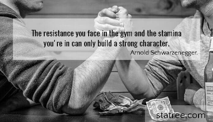 The resistance you face in the gym and the stamina you're in can only build a strong character
