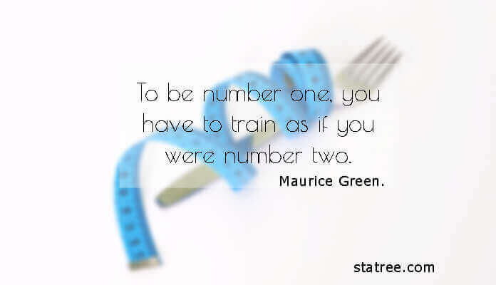 To be number one, you have to train as if you were number two