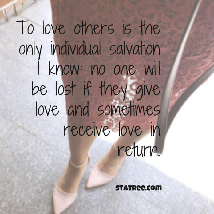To love others is the only individual salvation I know