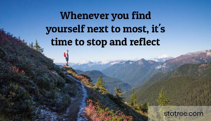 Whenever you find yourself next to most, it's time to stop and reflect