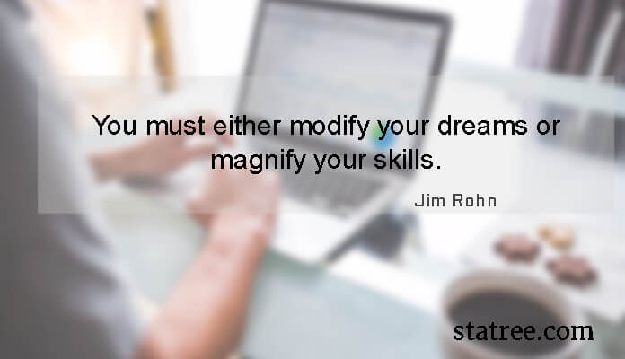You must either modify your dreams or magnify your skills